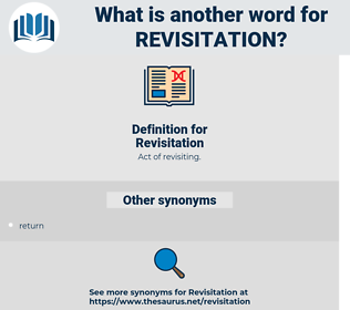 Revisitation, synonym Revisitation, another word for Revisitation, words like Revisitation, thesaurus Revisitation