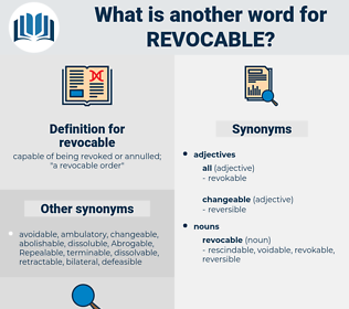 revocable, synonym revocable, another word for revocable, words like revocable, thesaurus revocable