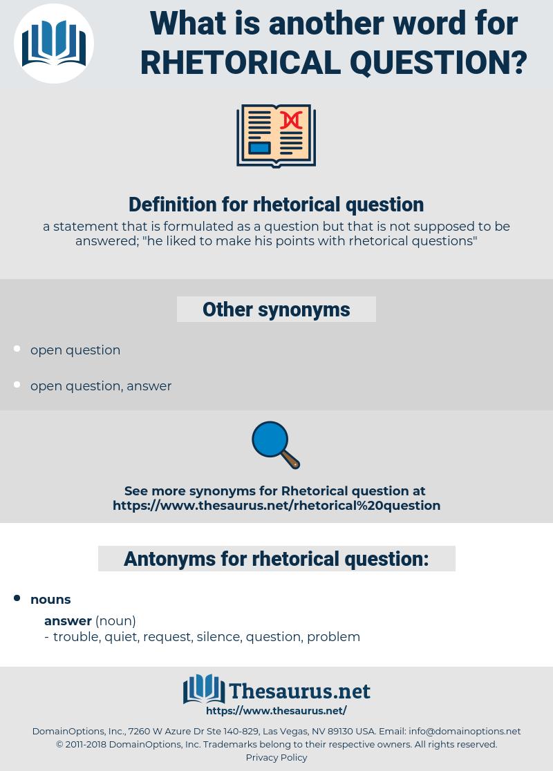 rhetorical question, synonym rhetorical question, another word for rhetorical question, words like rhetorical question, thesaurus rhetorical question