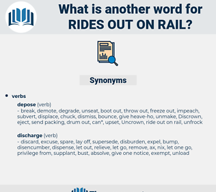 rides out on rail, synonym rides out on rail, another word for rides out on rail, words like rides out on rail, thesaurus rides out on rail