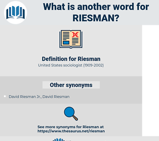 Riesman, synonym Riesman, another word for Riesman, words like Riesman, thesaurus Riesman