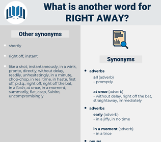right away, synonym right away, another word for right away, words like right away, thesaurus right away