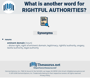 rightful authorities, synonym rightful authorities, another word for rightful authorities, words like rightful authorities, thesaurus rightful authorities