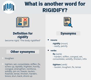 rigidify, synonym rigidify, another word for rigidify, words like rigidify, thesaurus rigidify