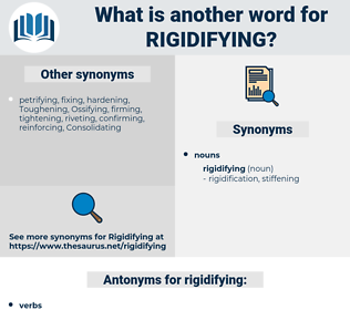 rigidifying, synonym rigidifying, another word for rigidifying, words like rigidifying, thesaurus rigidifying