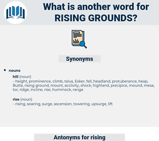 rising grounds, synonym rising grounds, another word for rising grounds, words like rising grounds, thesaurus rising grounds