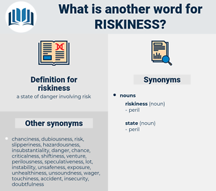 riskiness, synonym riskiness, another word for riskiness, words like riskiness, thesaurus riskiness