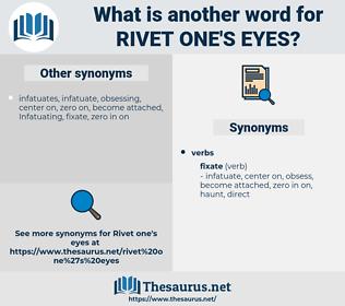 rivet one's eyes, synonym rivet one's eyes, another word for rivet one's eyes, words like rivet one's eyes, thesaurus rivet one's eyes