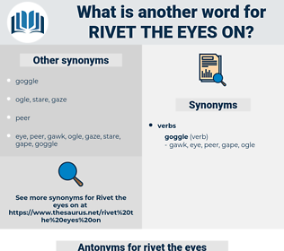 rivet the eyes on, synonym rivet the eyes on, another word for rivet the eyes on, words like rivet the eyes on, thesaurus rivet the eyes on