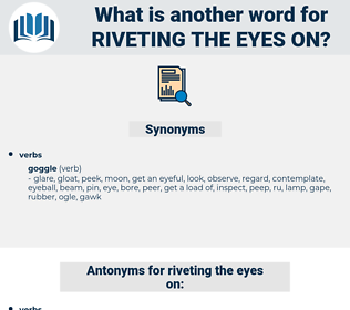 riveting the eyes on, synonym riveting the eyes on, another word for riveting the eyes on, words like riveting the eyes on, thesaurus riveting the eyes on