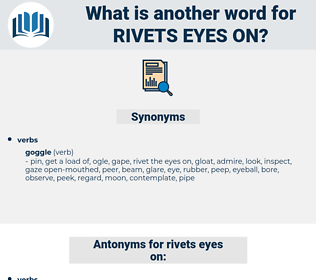 rivets eyes on, synonym rivets eyes on, another word for rivets eyes on, words like rivets eyes on, thesaurus rivets eyes on