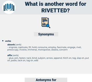 rivetted, synonym rivetted, another word for rivetted, words like rivetted, thesaurus rivetted