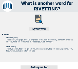 rivetting, synonym rivetting, another word for rivetting, words like rivetting, thesaurus rivetting