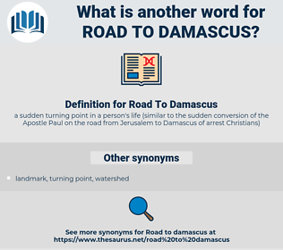 Road To Damascus, synonym Road To Damascus, another word for Road To Damascus, words like Road To Damascus, thesaurus Road To Damascus
