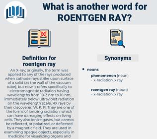 roentgen ray, synonym roentgen ray, another word for roentgen ray, words like roentgen ray, thesaurus roentgen ray