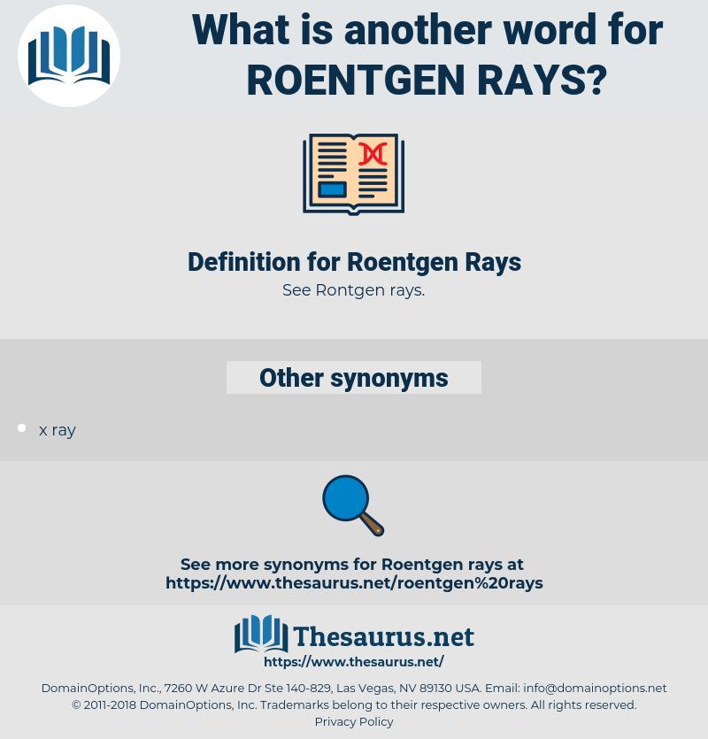 Roentgen Rays, synonym Roentgen Rays, another word for Roentgen Rays, words like Roentgen Rays, thesaurus Roentgen Rays