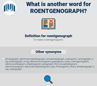 roentgenograph, synonym roentgenograph, another word for roentgenograph, words like roentgenograph, thesaurus roentgenograph