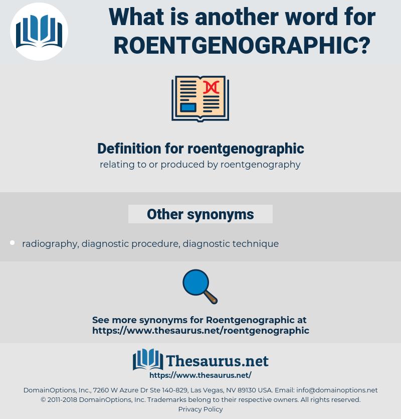 roentgenographic, synonym roentgenographic, another word for roentgenographic, words like roentgenographic, thesaurus roentgenographic