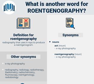 roentgenography, synonym roentgenography, another word for roentgenography, words like roentgenography, thesaurus roentgenography
