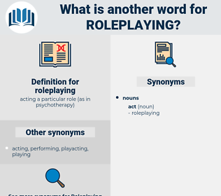 roleplaying, synonym roleplaying, another word for roleplaying, words like roleplaying, thesaurus roleplaying