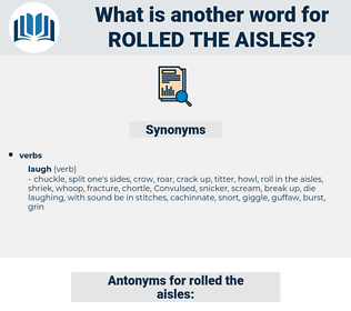 rolled the aisles, synonym rolled the aisles, another word for rolled the aisles, words like rolled the aisles, thesaurus rolled the aisles