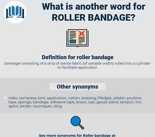 roller bandage, synonym roller bandage, another word for roller bandage, words like roller bandage, thesaurus roller bandage
