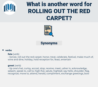 rolling out the red carpet, synonym rolling out the red carpet, another word for rolling out the red carpet, words like rolling out the red carpet, thesaurus rolling out the red carpet