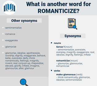 romanticize, synonym romanticize, another word for romanticize, words like romanticize, thesaurus romanticize