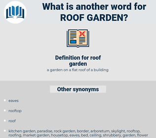 roof garden, synonym roof garden, another word for roof garden, words like roof garden, thesaurus roof garden
