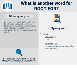 root for, synonym root for, another word for root for, words like root for, thesaurus root for