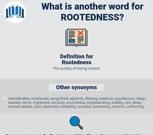Rootedness, synonym Rootedness, another word for Rootedness, words like Rootedness, thesaurus Rootedness