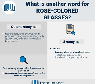 rose colored glasses, synonym rose colored glasses, another word for rose colored glasses, words like rose colored glasses, thesaurus rose colored glasses