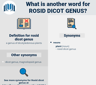 rosid dicot genus, synonym rosid dicot genus, another word for rosid dicot genus, words like rosid dicot genus, thesaurus rosid dicot genus