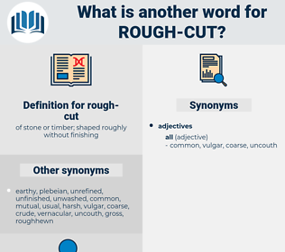 rough cut, synonym rough cut, another word for rough cut, words like rough cut, thesaurus rough cut