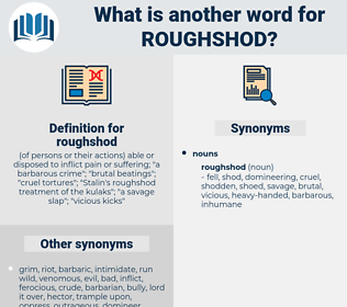 roughshod, synonym roughshod, another word for roughshod, words like roughshod, thesaurus roughshod