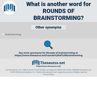 rounds of brainstorming, synonym rounds of brainstorming, another word for rounds of brainstorming, words like rounds of brainstorming, thesaurus rounds of brainstorming