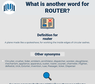 router, synonym router, another word for router, words like router, thesaurus router