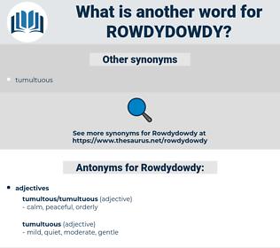 Rowdydowdy, synonym Rowdydowdy, another word for Rowdydowdy, words like Rowdydowdy, thesaurus Rowdydowdy