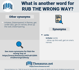 rub the wrong way, synonym rub the wrong way, another word for rub the wrong way, words like rub the wrong way, thesaurus rub the wrong way