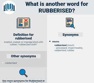 rubberised, synonym rubberised, another word for rubberised, words like rubberised, thesaurus rubberised