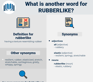rubberlike, synonym rubberlike, another word for rubberlike, words like rubberlike, thesaurus rubberlike