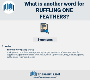 ruffling one feathers, synonym ruffling one feathers, another word for ruffling one feathers, words like ruffling one feathers, thesaurus ruffling one feathers