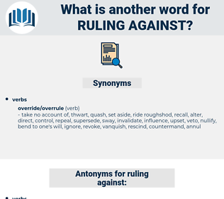 ruling against, synonym ruling against, another word for ruling against, words like ruling against, thesaurus ruling against