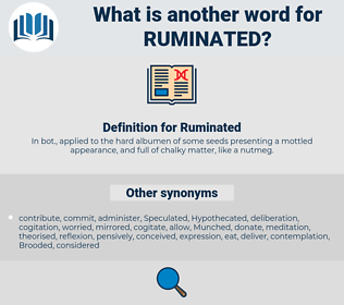 Ruminated, synonym Ruminated, another word for Ruminated, words like Ruminated, thesaurus Ruminated