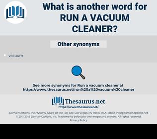 run a vacuum cleaner, synonym run a vacuum cleaner, another word for run a vacuum cleaner, words like run a vacuum cleaner, thesaurus run a vacuum cleaner