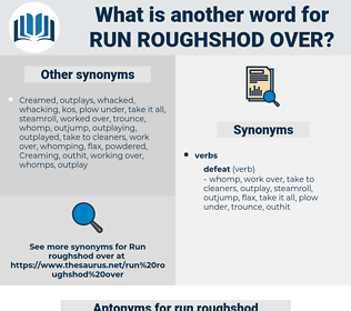 run roughshod over, synonym run roughshod over, another word for run roughshod over, words like run roughshod over, thesaurus run roughshod over