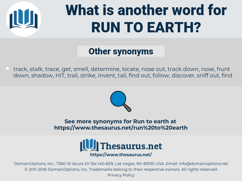 run to earth, synonym run to earth, another word for run to earth, words like run to earth, thesaurus run to earth