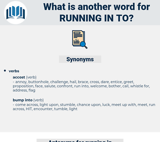 running in to, synonym running in to, another word for running in to, words like running in to, thesaurus running in to