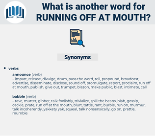running off at mouth, synonym running off at mouth, another word for running off at mouth, words like running off at mouth, thesaurus running off at mouth