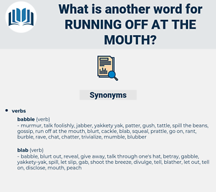 running off at the mouth, synonym running off at the mouth, another word for running off at the mouth, words like running off at the mouth, thesaurus running off at the mouth